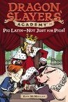 Pig Latin--Not Just for Pigs! (Dragon Slayers' Academy, #14 )