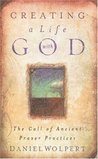 Creating a Life with God: The Call of Ancient Prayer Practices