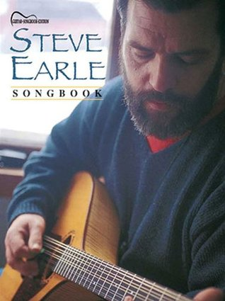 Steve Earle Songbook: Guitar Songbook Edition