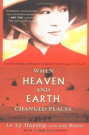 When Heaven and Earth Changed Places by Le Ly Hayslip