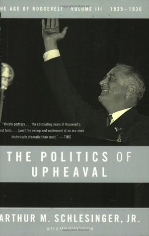 The Politics of Upheaval 1935-36 by Arthur M. Schlesinger Jr.