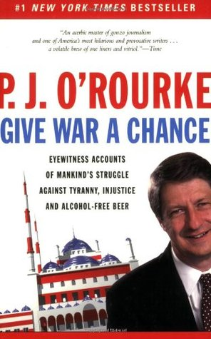 Give War a Chance by P.J. O'Rourke