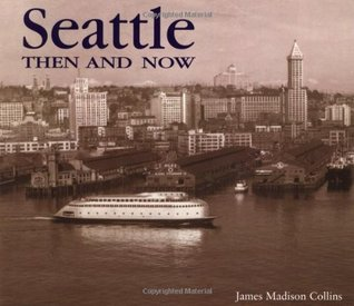 Seattle Then and Now by James Maddison Collins