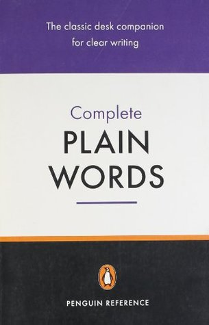 Complete Plain Words by Ernest A. Gowers