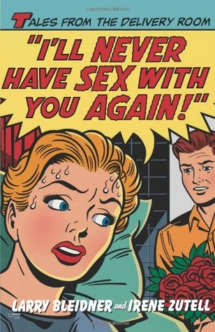 I'll Never Have Sex with You Again! by Larry Bleidner