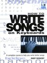 How to Write Songs on Keyboards - A Complete Course to Help You Write Better Songs Book/CD (Softcover)