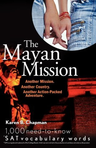 The Mayan Mission - Another Mission. Another Country. Another Action-Packed Adventure: 1,000 Need-to-know SAT Vocabulary Words)