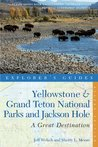 Explorer's Guide Yellowstone & Grand Teton National Parks and Jackson Hole: A Great Destination
