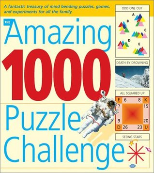 The Amazing 1000 Puzzle Challenge: A Fantastic Treasury of Mind Bending Puzzles, Games, and Experiments for All the Family