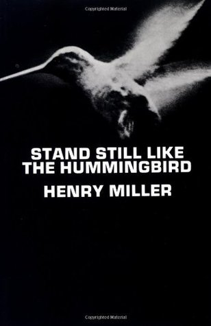 Stand Still Like the Hummingbird by Henry Miller