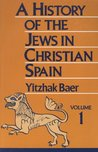 A History of the Jews in Christian Spain, Vol. 1: From the Age of Reconquest to the Fourteenth Century