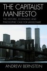 The Capitalist Manifesto: The Historic, Economic and Philosophic Case for Laissez-Faire