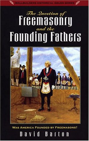 The Question of Freemasonry and the Founding Fathers by David Barton