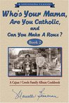 Who's Your Mama, Are You Catholic & Can You Make A Roux? (Book 2): A Cajun / Creole Family Album Cookbook