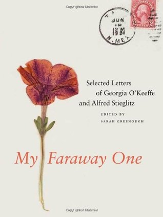 My Faraway One: Selected Letters of Georgia O'Keeffe and Alfred Stieglitz