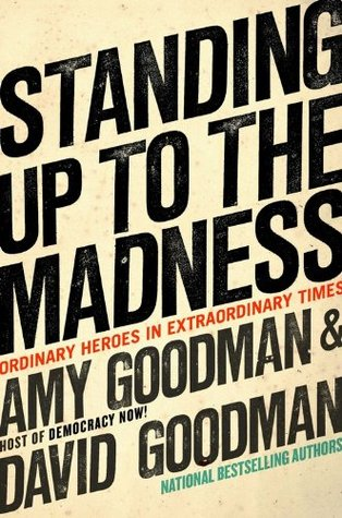 Standing Up To the Madness by Amy Goodman