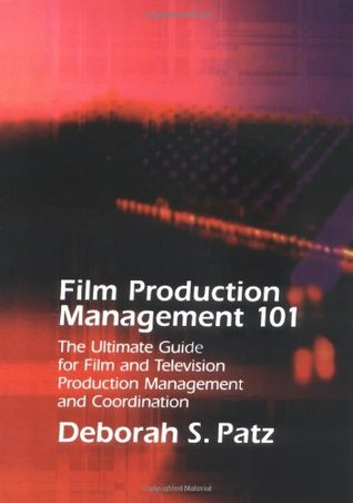 Film Production Management 101: The Ultimate Guide for Film and Television Production Management and Coordination