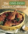 The One-Dish Chicken Cookbook: Featuring 120 Soups, Stews, Casseroles, Roasts, and More from Around the World