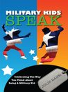 Military Kids Speak: Celebrating the Way You Think About Being a Military Kid