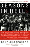 """Seasons in Hell: With Billy Martin, Whitey Herzog and """"The Worst Baseball Team in History"""" - The 1973-1975 Texas Rangers"""