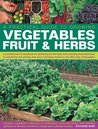 A Practical Guide to Growing Vegetables, Fruits & Herbs: A Complete How-To Handbook for Gardening for the Table, from Planning and Preparation to Harvesting and Storing, with Every Technique Shown in Over 800 Clear Illustrations