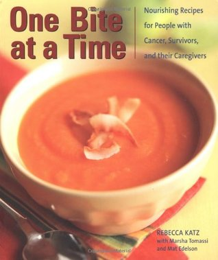 One Bite at a Time: Nourishing Recipes for Cancer Survivors and Their Friends