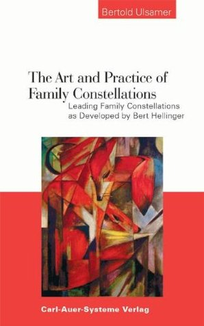 The Art and Practice of Family Constellations: Leading Family Constellations as Developed by Bert Hellinger