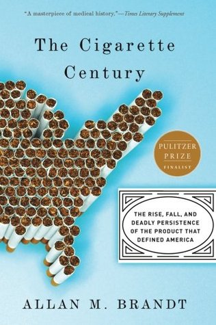 The Cigarette Century: The Rise, Fall, and Persistence of the Product that Defined America