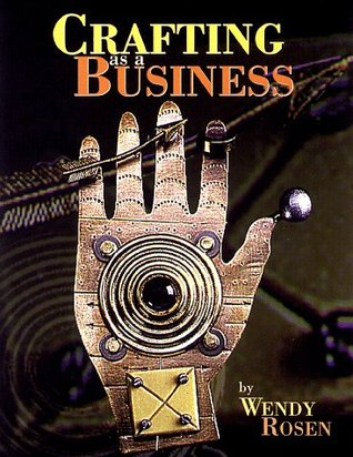Crafting As A Business by Wendy Rosen