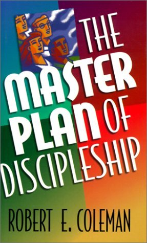 The Master Plan of Discipleship by Robert E. Coleman