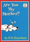 Are You My Mother? by P.D. Eastman