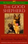 The Good Shepherd: Pet Owner's Guide to the German Shepherd Dog Series: The S-M Dog Library