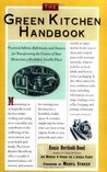 The Green Kitchen Handbook: Practical Advice, References, & Sources for Transforming the Center of Your Home Into a Healthy, Livable Place