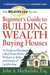 The WealthLoop Series Beginner's Guide to Building Wealth Buying Houses: The Foolproof Roadmap to Real Estate Riches Without the Risks and Hassles of Landlording