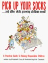 Pick Up Your Socks . . . and Other Skills Growing Children Need!: A Practical Guide to Raising Responsible Children