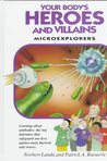 Your Body's Heroes and Villains: Microexplorers : Learning Aobut Immune Cells : The Tiny Defenders That Safeguard Our Lives Against Nasty Bacteria and Viruses (Microexplorers Series)