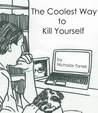 The Coolest Way to Kill Yourself by Nicholas Tanek