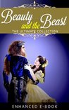 Beauty and the Beast: The Ultimate Collection (Illustrated. Annotated. 22 Different Versions + Exclusive Bonus Features) (Enhanced Fairy Tales)