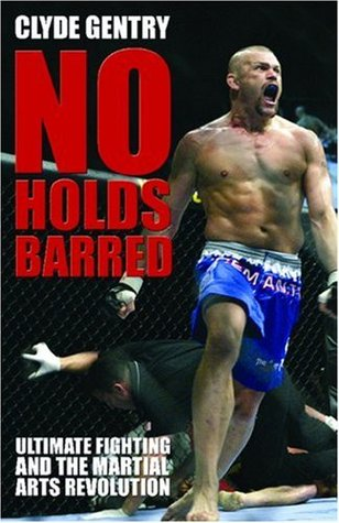 No Holds Barred: Ultimate Fighting and the Martial Arts Revolution