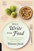 Will Write for Food: The Complete Guide to Writing Cookbooks, Blogs, Reviews, Memoir and More