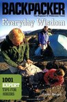 Everyday Wisdom: Backpacker's: 1001 Expert Tips for Hikers