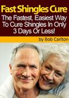Fast Shingles Cure - How To Cure Shingles In 3 Days Or Less (Shingles Remedies, Shingles Treatment, Shingles Treatments)