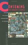 Consuming the Romantic Utopia: Love and the Cultural Contradictions of Capitalism