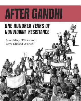 After Gandhi: One Hundred Years of Nonviolent Resistance