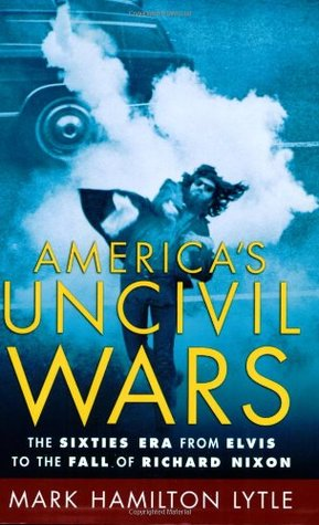 America's Uncivil Wars by Mark H. Lytle