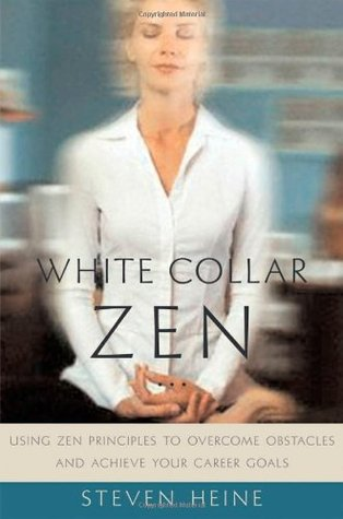 White Collar Zen: Using Zen Principles to Overcome Obstacles and Achieve Your Career Goals