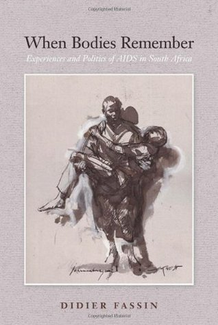 When Bodies Remember: Experiences and Politics of AIDS in South Africa