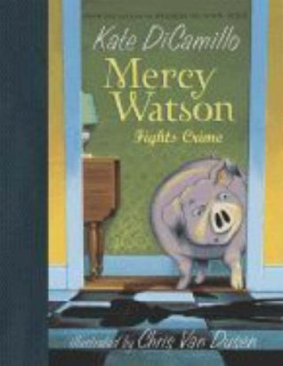 Mercy Watson Fights Crime by Kate DiCamillo