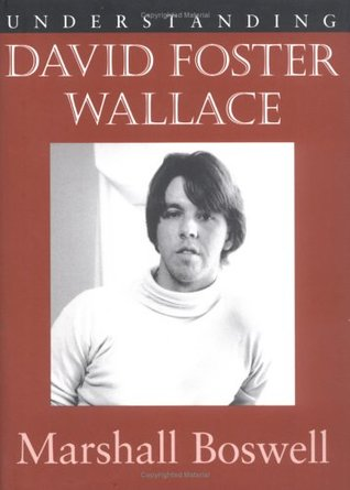 Understanding David Foster Wallace by Marshall Boswell