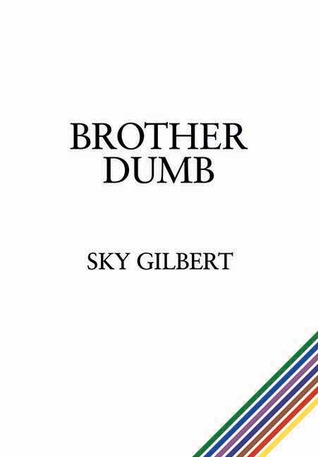 Brother Dumb by Sky Gilbert